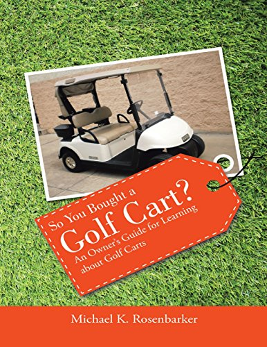 So You Bought a Golf Cart?: An Owner's Guide for