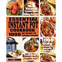 ESSENTIAL INSTANT POT COOKBOOK- 1000 Day Instant Pot Cooking Schedule: 1000 Day Instant Pot Recipes Cookbook- 3 Years Pressure Cooker Recipes Meal Plan- The Essential Instant Pot Recipes Cookbook