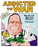Addicted to War: Why the U.S. Can't Kick Militarism, Joel Andreas, 1904859011