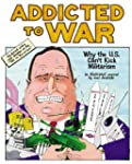 Addicted to War: Why the U.S. Can't K...