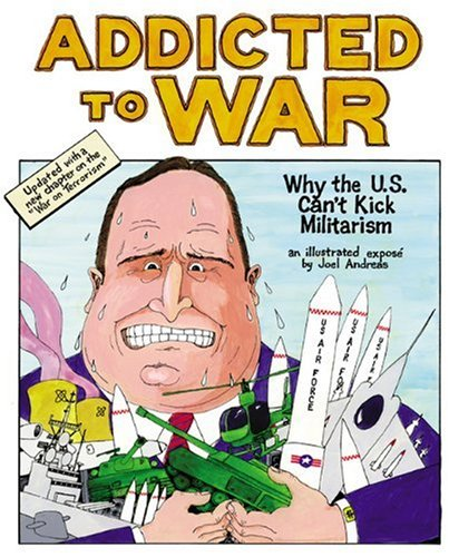 Addicted to War: Why the U.S. Can't Kick Militarism -