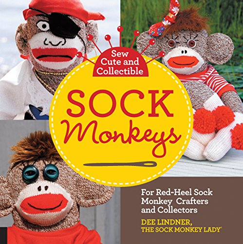 Sew Cute and Collectible Sock Monkeys: For Red-Heel Sock Monkey Crafters and Collectors (Sock Animal Patterns)