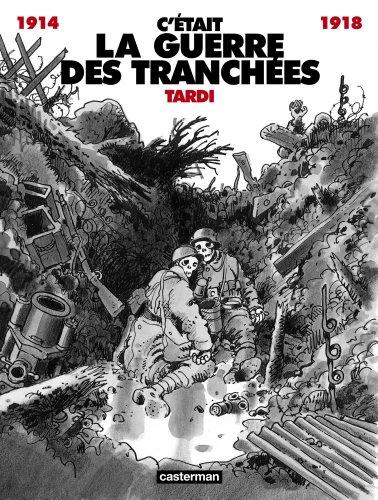C'était la guerre des tranchées, 1914-1918 (French Edition)