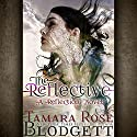 The Reflective: The Reflection Series, Book 1 Hörbuch von Tamara Rose Blodgett Gesprochen von: Tricia DiSandro