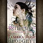 The Reflective: The Reflection Series, Book 1 | Tamara Rose Blodgett