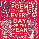 A Poem for Every Day of the Year Audiobook by Allie Esiri Narrated by Allie Esiri, Helena Bonham Carter, Simon Russell Beale, Damian Lynch, Peter Forbes
