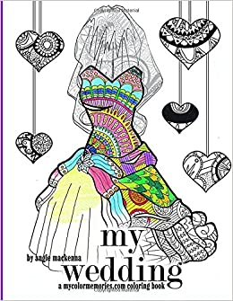 amazoncom my wedding coloring book adult coloring book engagement gifts and wedding gifts a mycolormemoriescom series 9781530694334 angie - Wedding Coloring Book