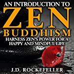 An Introduction to Zen Buddhism: Harness Zen's Power for a Happy and Mindful Life | J.D. Rockefeller