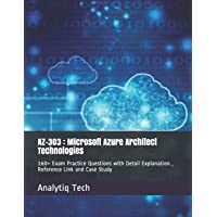 Az-303: Microsoft Azure Architect Technologies: 160+ Exam Practice Questions with Detail Explanation, Reference Link and…