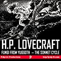Fungi from Yuggoth, the Sonnet Cycle: Contextualized with a Selection of Other Lovecraft Poems Audiobook by H.P. Lovecraft, Finn J.D. John Narrated by Finn J.D. John