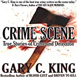 Crime Scene: True Stories of Crime and Detection | Gary C. King