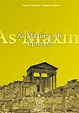 As máximas de Epicteto (tradução) (Coleção Filosofia à Maneira Clássica)