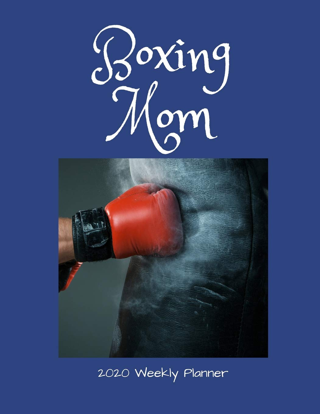Boxing Calendar 2020 Boxing Mom 2020 Weekly Planner: A 52 Week Calendar For Mothers of