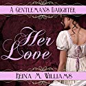 Her Love: A Gentleman's Daughter Audiobook by Reina M. Williams Narrated by Melanie Fraser