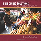 Fine Dining Solutions: Weeknight Dinners, Shanna Follansbee, 1419684396