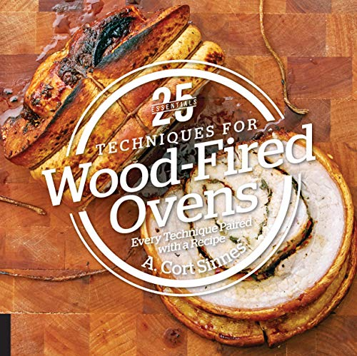 25 Essentials: Techniques for Wood-Fired Ovens: Every Technique Paired with a Recipe (Que Oven Pizza)