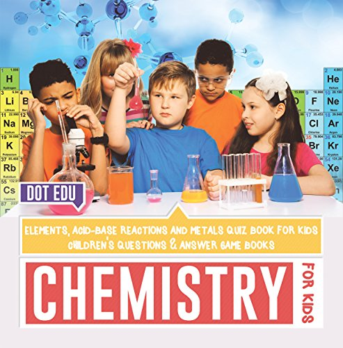 Chemistry for Kids | Elements, Acid-Base Reactions and Metals Quiz Book for Kids | Children's Questions & Answer Game Books ()