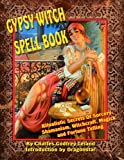 GYPSY WITCH SPELL BOOK: Ritualistic Secrets Of Sorcery, Shamanism, Witchcraft, Magick And Fortune Telling