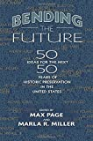 img - for Bending the Future: Fifty Ideas for the Next Fifty Years of Historic Preservation in the United States (Public History in Historical Perspective) book / textbook / text book