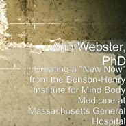 "Creating a ""New Now"" from the Benson-Henry Institute for Mind Body Medicine at Massachusetts Genera"