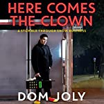 Here Comes the Clown: A Stumble Through Show Business | Dom Joly
