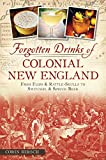 Download Forgotten Drinks of Colonial New England: From Flips & Rattle-Skulls to Switchel & Spruce Beer (American Palate) in PDF ePUB Free Online