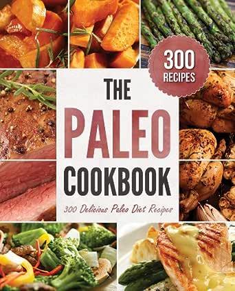 Amazon Com The Paleo Cookbook  Delicious Paleo Diet Recipes
