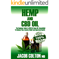 HEMP And CBD OIL: The Beginner Guide To CBD Oil, Hemp Oil, Cannabidiol To Reduce Pain, Anxiety Relief And Improved Health