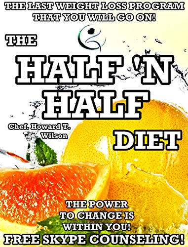 The Half 'N Half Diet. The Weight Loss Program that already helped so many people!: How To Successfully Lose Weight and Keep It Off For Good!