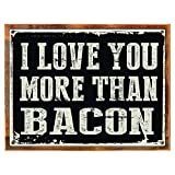 Cheap Wood-Framed I Love You More Than Bacon Metal Sign, Novelty, Kitchen, Food for kitchen on reclaimed, rustic wood