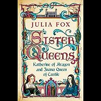 Sister Queens: Katherine of Aragon and Juana Queen of Castile