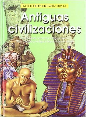 Antiguas civilizaciones / Ancient Civilizations: Los primeros hombres- antiguo Egipto, Asia y Europa-antigua Grecia-los romanos (Enciclopedia ilustrada ...
