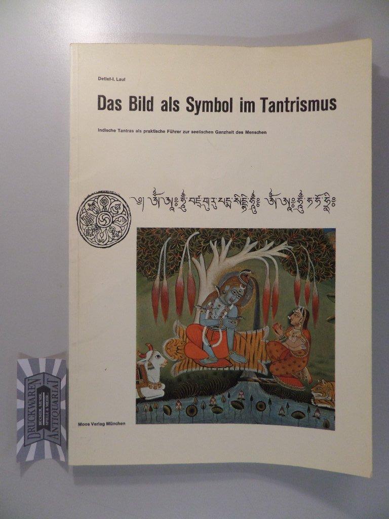 Das Bild als Symbol im Tantrismus. Die indischen Tantras als praktische Führer zur seelischen Ganzheit des Menschen.