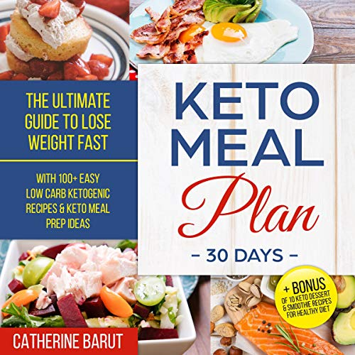 Keto Meal Plan for 30 Days: The Ultimate Guide to Lose Weight Fast: With 100+ Easy Low Carb Ketogenic Recipes & Keto Meal Prep Ideas: + Bonus of 10 Keto Dessert & Smoothie Recipes for Healthy Diet by Catherine Barut