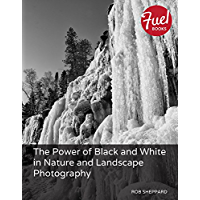 Power of Black and White in Nature and Landscape Photography, The