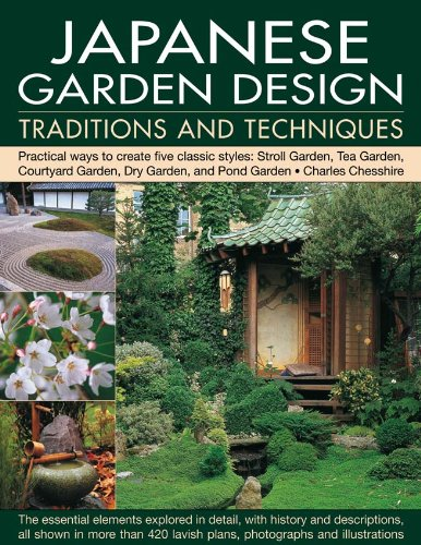 Japanese Garden Design Traditions & Techniques: An inspiring history of the classical gardens of Japan and a practical study of their distinctive design features, with 420 color photographs