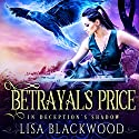 Betrayal's Price: In Deception's Shadow, Book 1 Audiobook by Lisa Blackwood Narrated by Shiromi Arserio