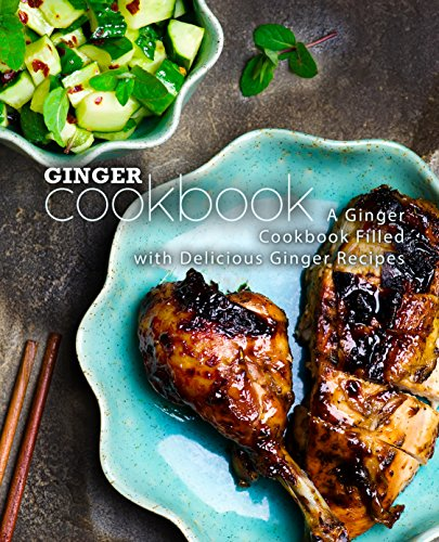Ginger Cookbook: A Ginger Cookbook Filled with Delicious Ginger Recipes by BookSumo Press