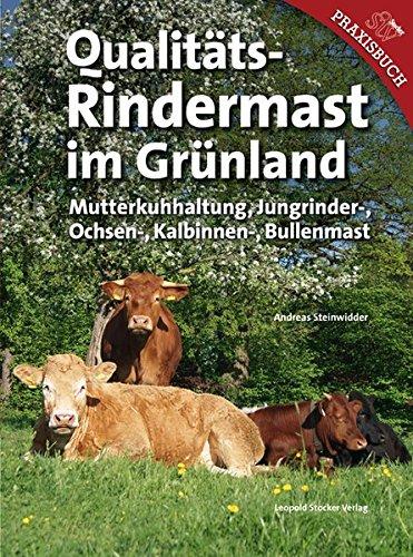 Qualitäts-Rindermast im Grünland: Mutterkuhhaltung und Jungrinder Ochsen-, Kalbinnen- und Bullenmast