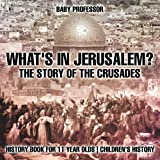 What's In Jerusalem? The Story of the Crusades - History Book for 11 Year Old | Children's History