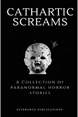 Cathartic Screams: A Collection of Paranormal Horror Stories Paperback