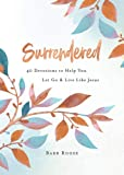 Surrendered: 40 Devotions to Help You Let Go and Live Like Jesus