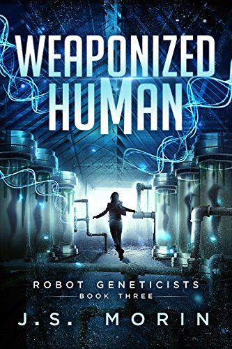 Weaponized Human (Robot Geneticists Book 3)