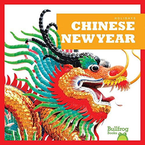 Chinese New Year (Bullfrog Books: Holidays) by Jump!