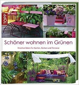 Garten Schöner Wohnen schöner wohnen im grünen kreative ideen für balkon garten