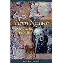 Henri Nouwen; A Spirituality of Imperfection