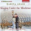 Kissing Under the Mistletoe: A St. Helena Vineyard Novel, Book 1 Hörbuch von Marina Adair Gesprochen von: Renee Raudman
