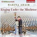 Kissing Under the Mistletoe: A St. Helena Vineyard Novel, Book 1 | Marina Adair