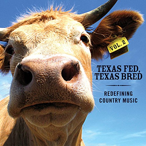 CD : VARIOUS ARTISTS - Texas Fed, Texas Bred, Vol. 2: Redefining Country Music (CD)