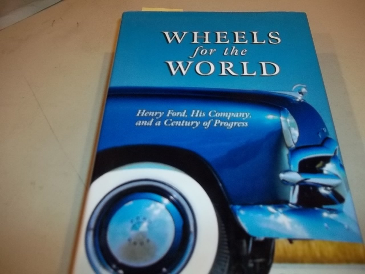 Wheels for the World: Henry Ford, His Company, and a Century of Progress, 1903-2003 pdf epub